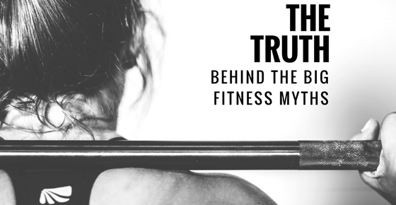 The Truth Behind The Big Fitness Myths